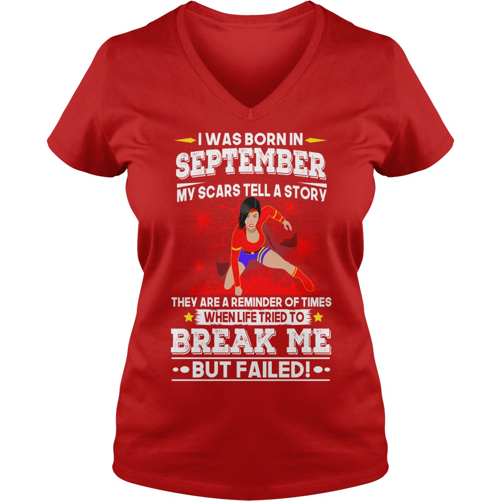 I was born in SEPTEMBER My scars tell a story shirt lady v-neck - when life tried to break me but failed shirt