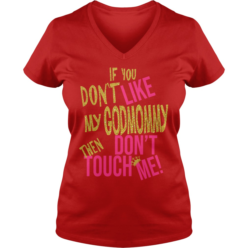 If you don't like my godmommy then don't touch me glitter version shirt lady v-neck - If you don't like my godmommy then don't touch me shirt
