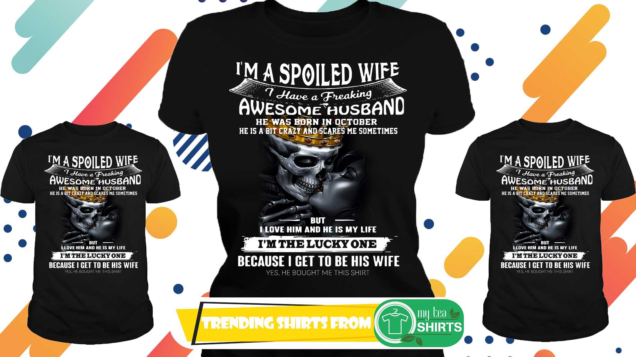 e49f055a I'm a spoiled wife I have a freaking awesome husband shirt, hoodie ...