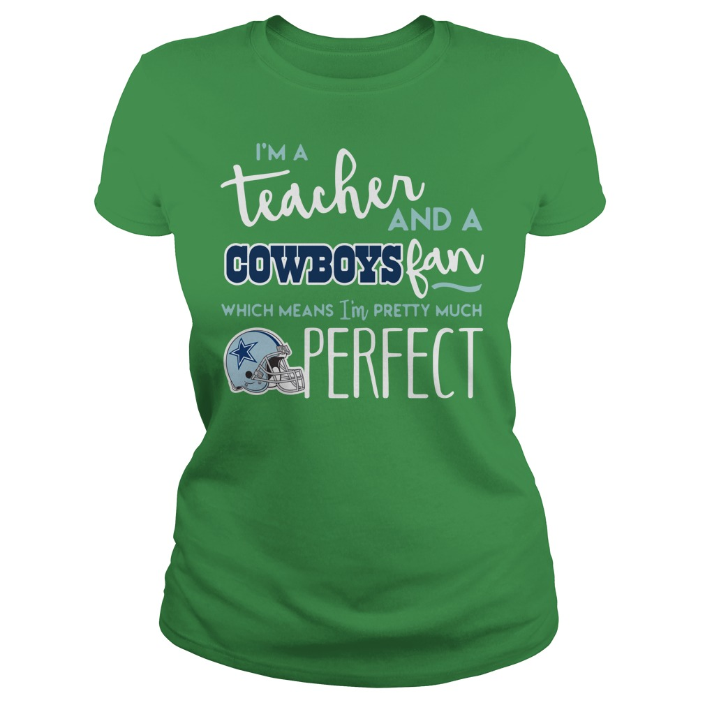 I'm a teacher and a Dallas Cowboys fan which means I'm pretty much perfect shirt lady tee