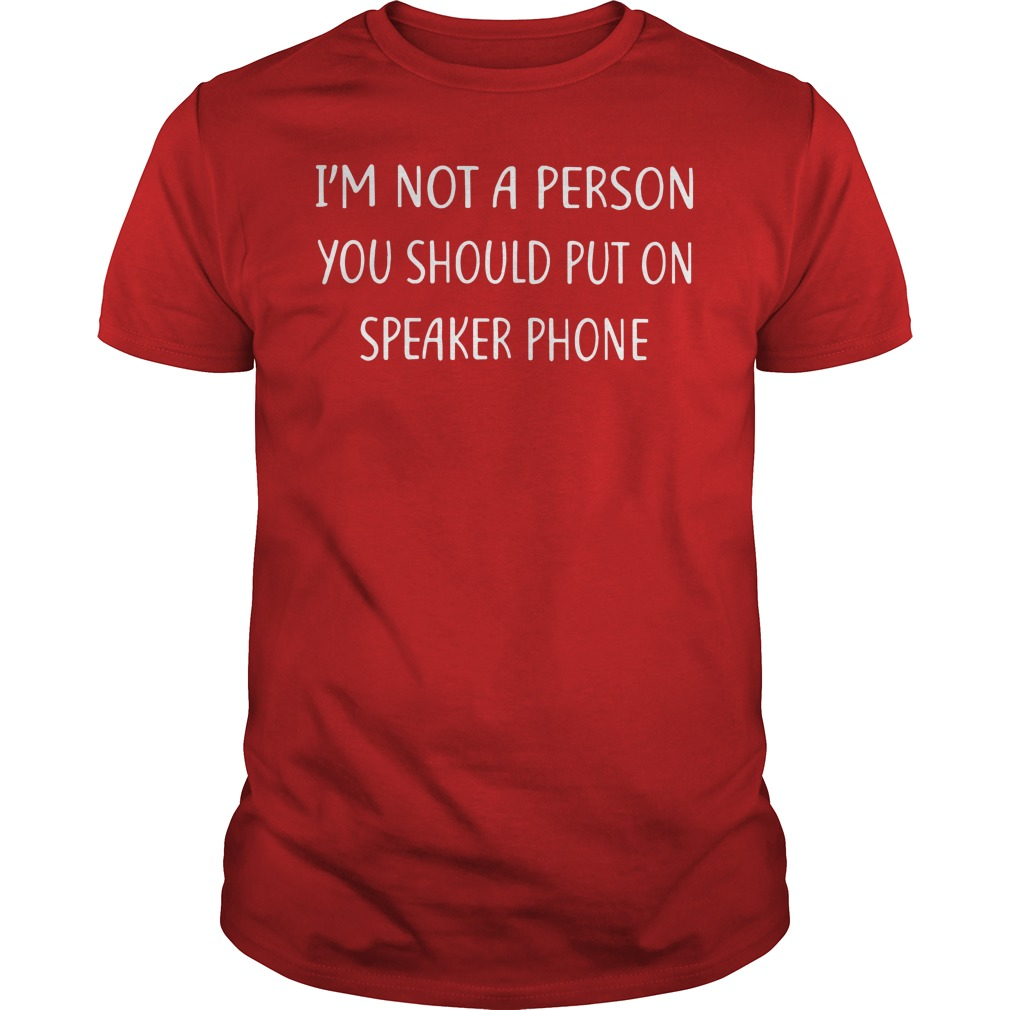 I'm not a person you should put on speaker phone shirt guy tee