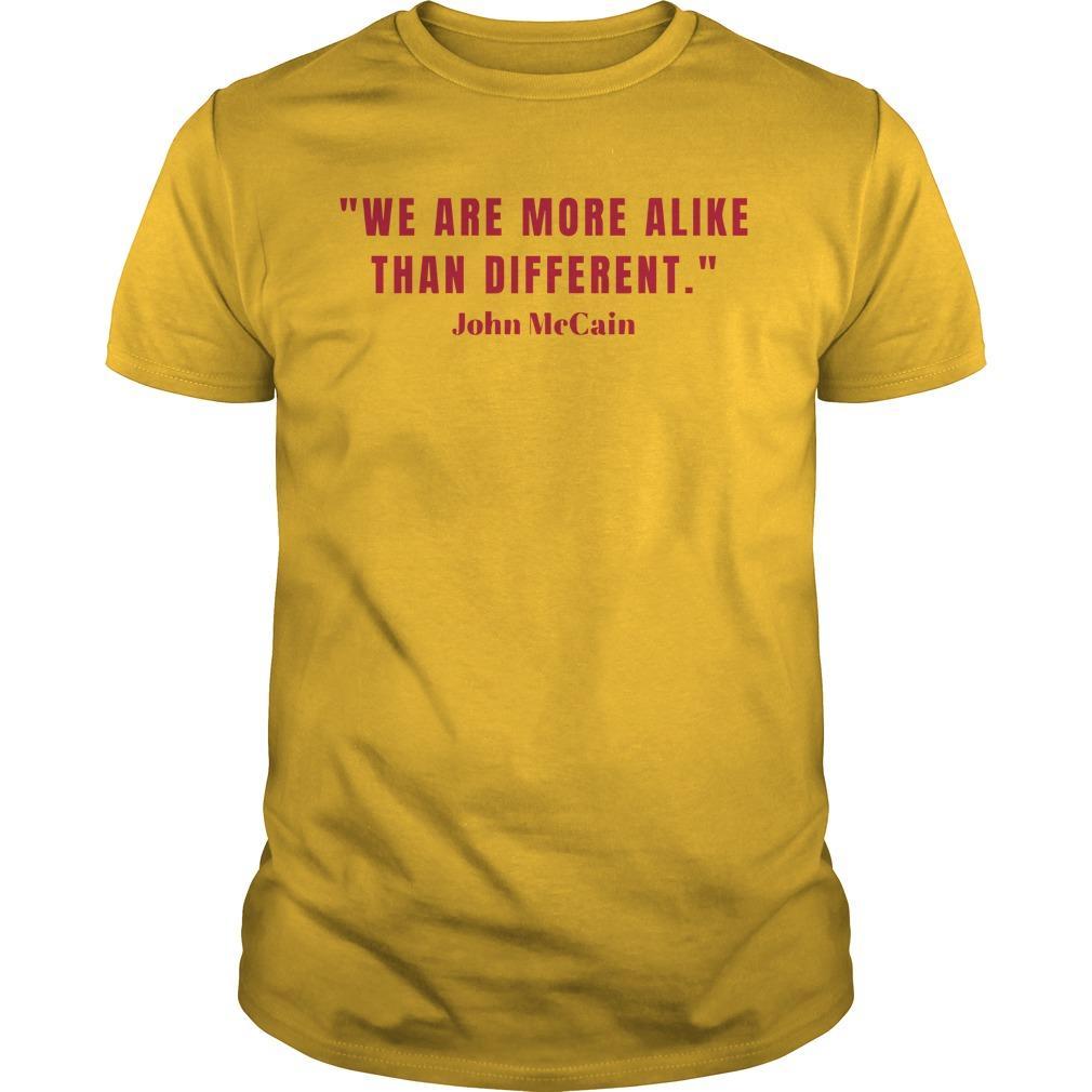 John McCain we are more alike than different shirt guy tee