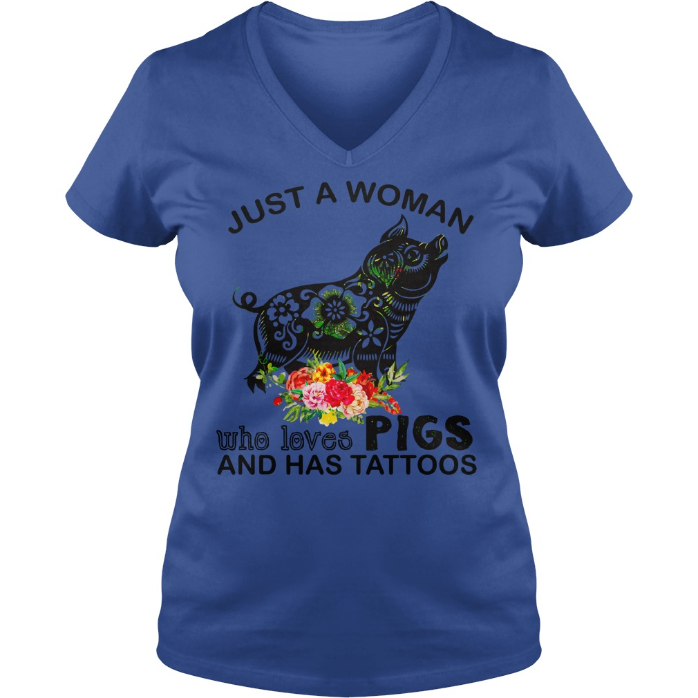 Just a woman who loves Pigs and has tattoos shirt lady v-neck