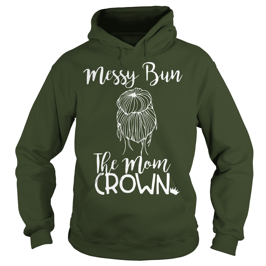 Messy bun the mom crown shirt hoodie
