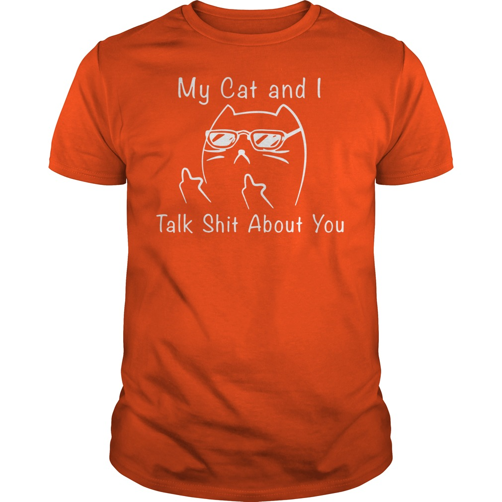 My cat and i talk shit about you shirt guy tee