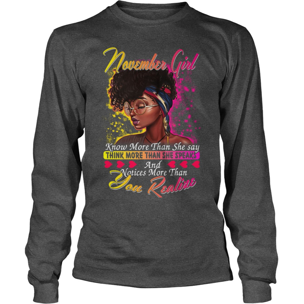 November girl know more than she say thinking more than she speaks shirt unisex longsleeve tee - November girl know more than she say shirt