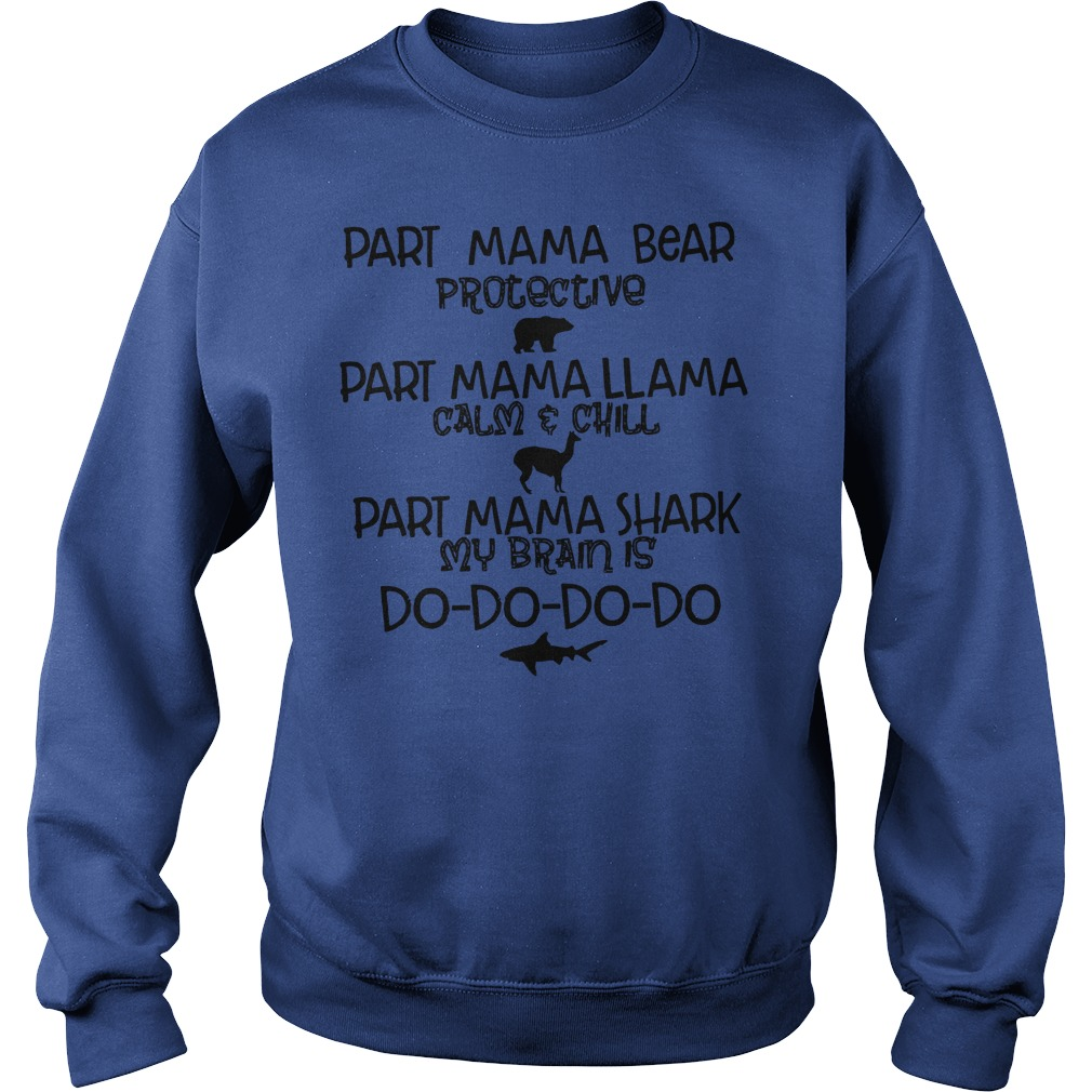 Part Mama bear part mama llama part mama shark shirt sweat shirt