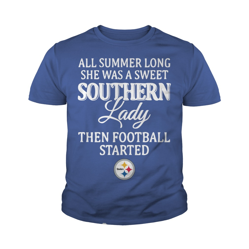 Pittsburgh Steelers All summer long she was a sweet southern lady then football started shirt youth tee - All summer long she was a sweet southern lady shirt