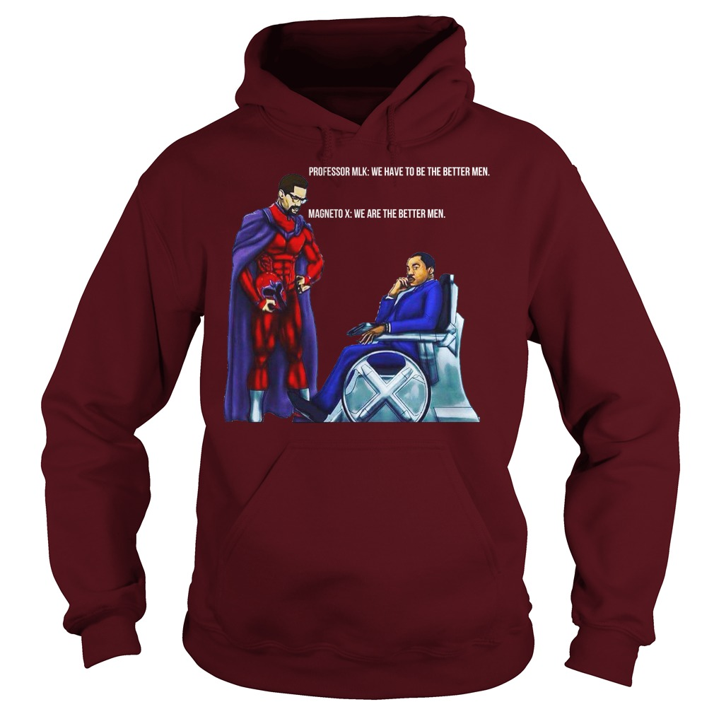 Professor MLK and Magneto X We have to be the better men shirt hoodie