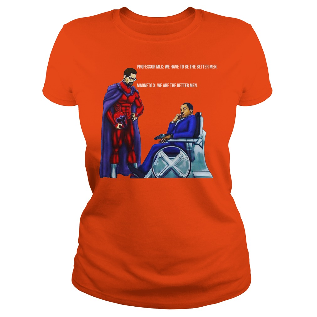 Professor MLK and Magneto X We have to be the better men shirt lady tee