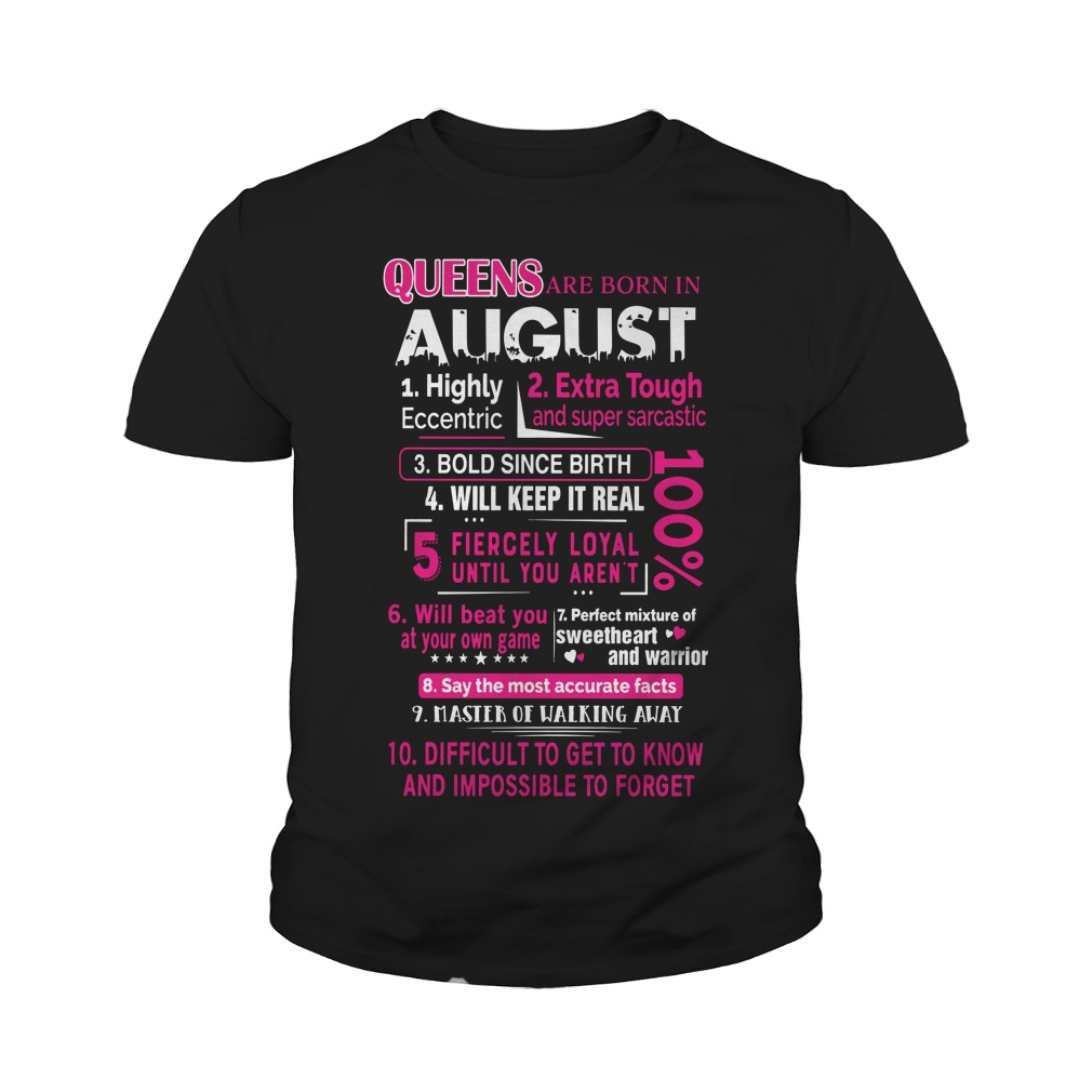 Queens are born in August 10 reasons shirt youth tee