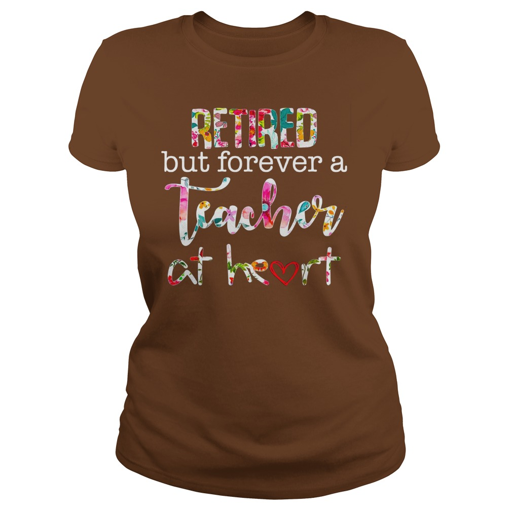 Retired but forever teacher at heart shirt lady tee