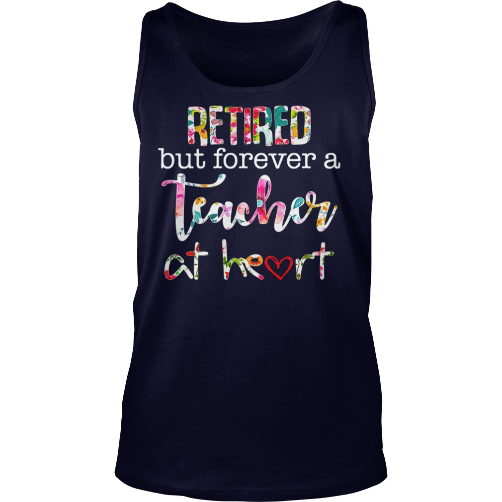 Retired but forever teacher at heart shirt unisex tank top