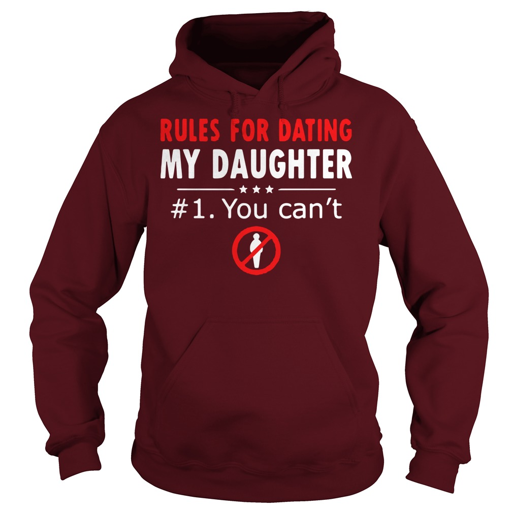 Rules for dating my daughter 1 You cant shirt hoodie - Rules for dating my daughter #1 You can't shirt