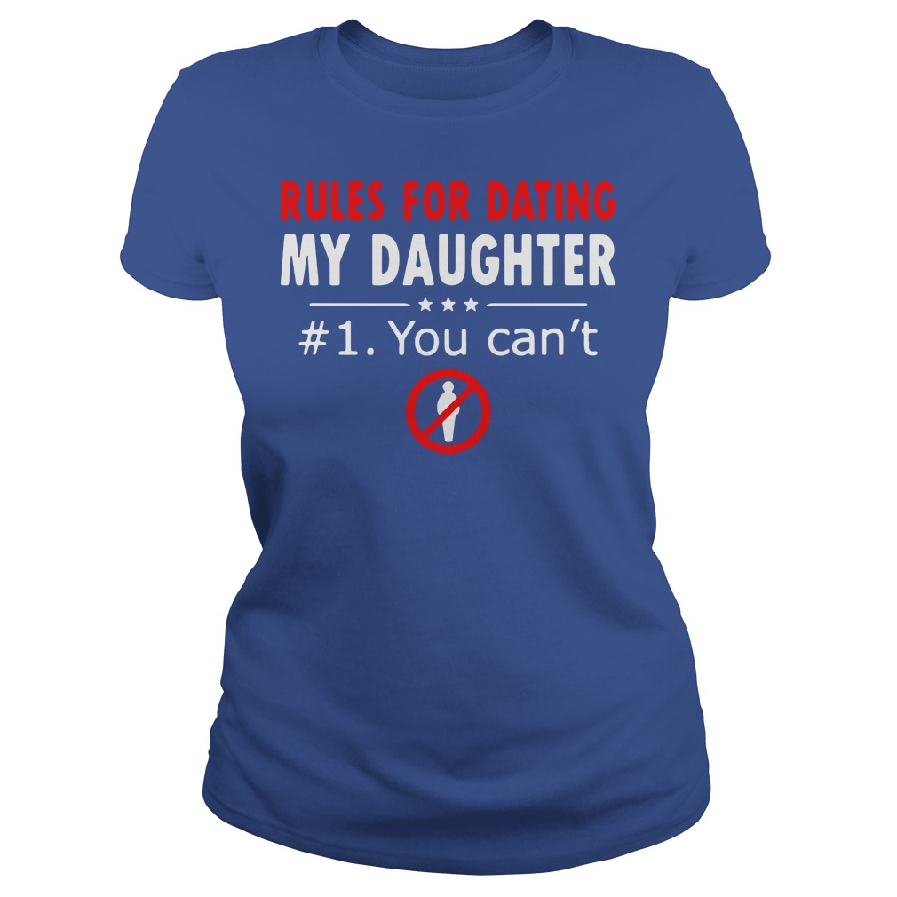 Rules for dating my daughter 1 You cant shirt lady tee - Rules for dating my daughter #1 You can't shirt