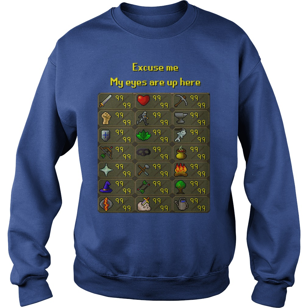 Runescape - Excuse me my eyes are up here shirt sweat shirt