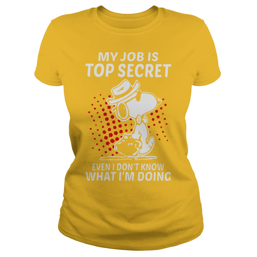 Snoopy my job is top secret even I don't know what I'm doing shirt lady tee - my job is top secret even I don't know what I'm doing shirt