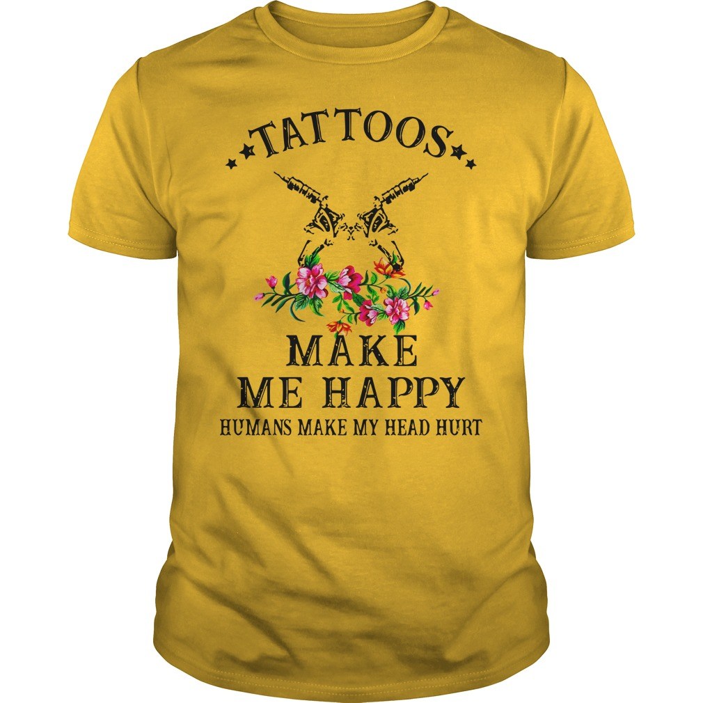 Tattoos make me happy humans make my head hurt shirt guy tee