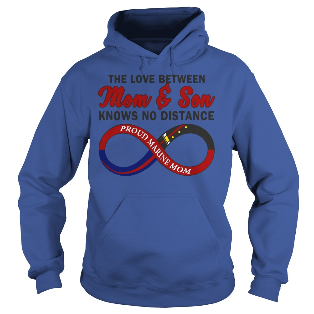 The love between Mom and Son knows no distance proud marine Mom shirt hoodie - The love between Mom and Son knows no distance shirt
