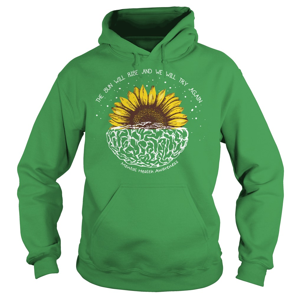 The sun will rise and we will try again mental health awareness shirt hoodie - The sun will rise and we will try again shirt