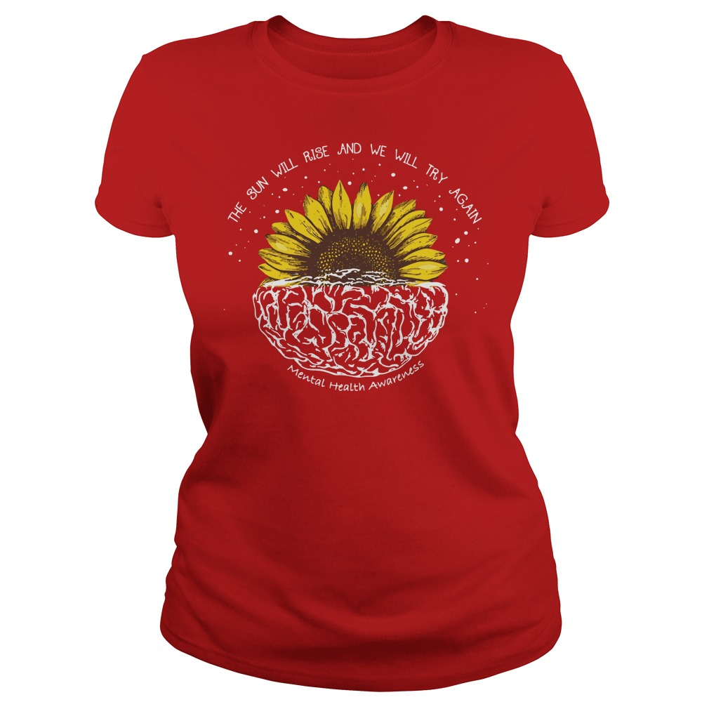 The sun will rise and we will try again mental health awareness shirt lady tee - The sun will rise and we will try again shirt