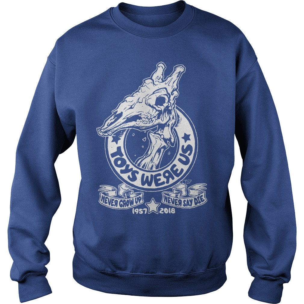 Toys were us never grow up never say die shirt sweat shirt