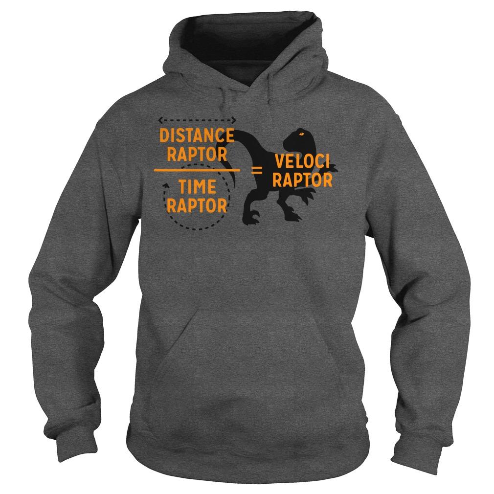 Velociraptor equals Distanceraptor over Timeraptor shirt hoodie