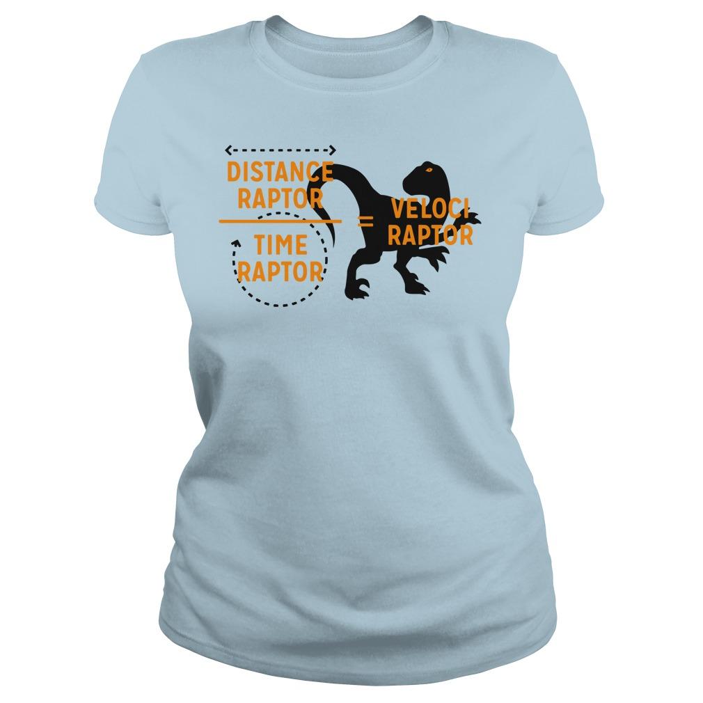 Velociraptor equals Distanceraptor over Timeraptor shirt lady tee - Distance Raptor Over Time Raptor Equals Velociraptor shirt