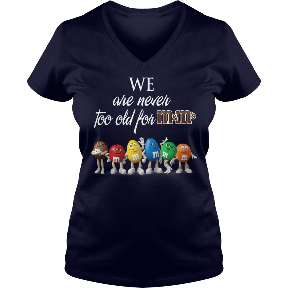 We are Never Too Old for M&M's shirt lady v-neck