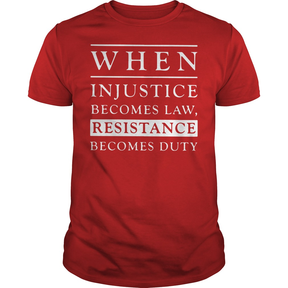 When injustice becomes law resistance becomes duty shirt guy tee