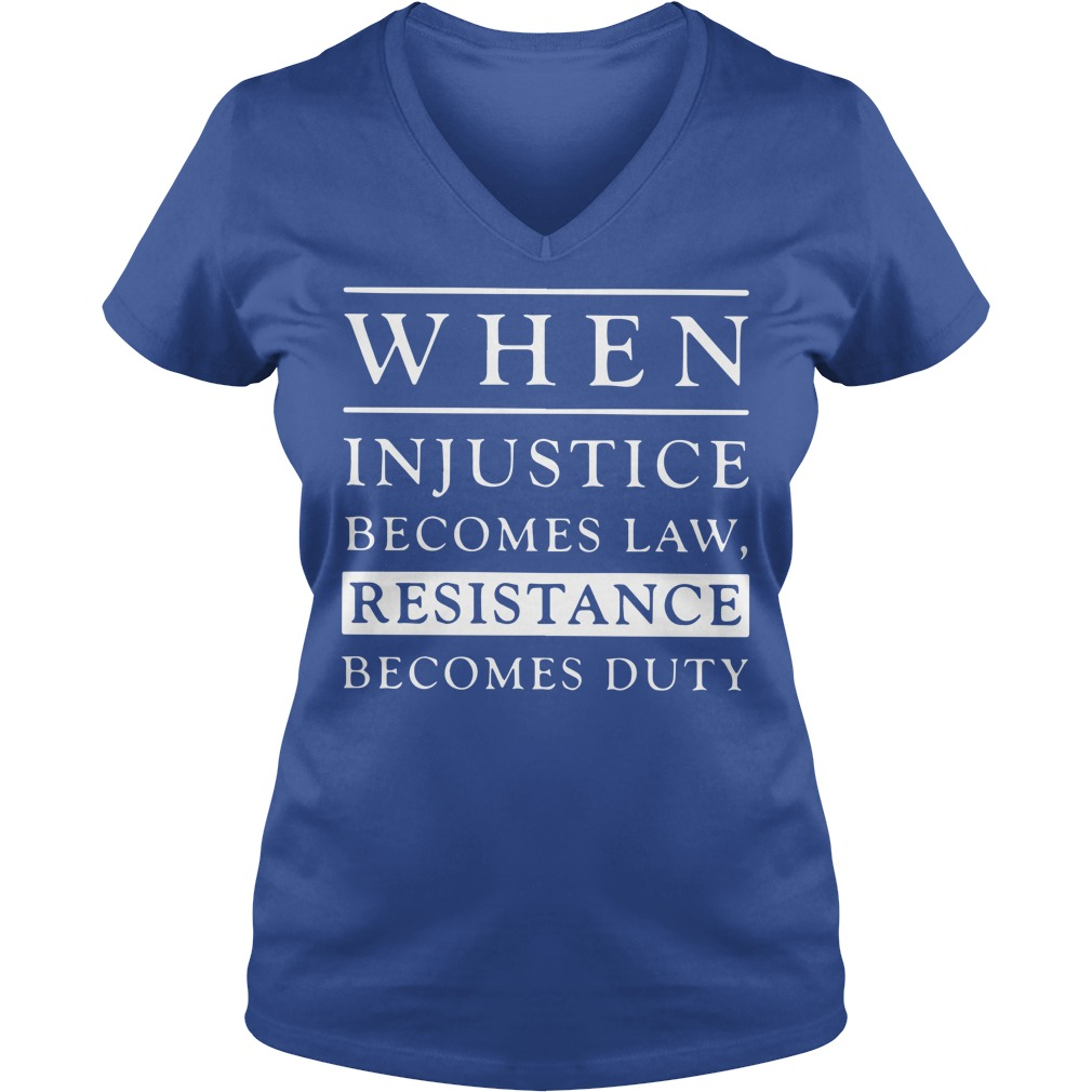 When injustice becomes law resistance becomes duty shirt lady v-neck