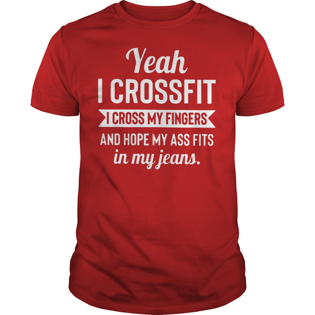 Yeah I crossfit I cross my fingers and hope my ass fits in my jeans shirt guy tee - Yeah I crossfit I cross my fingers shirt