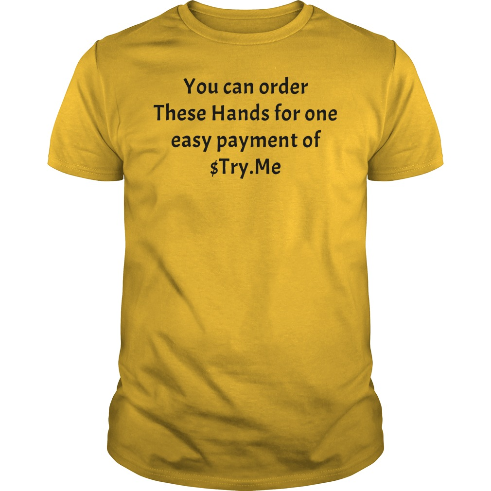 You can order These Hands for one easy payment of $Try.Me shirt guy tee