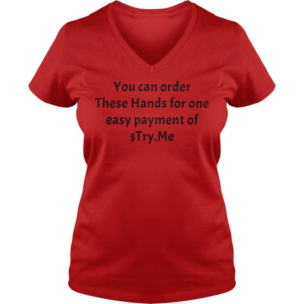 You can order These Hands for one easy payment of $Try.Me shirt lady v-neck
