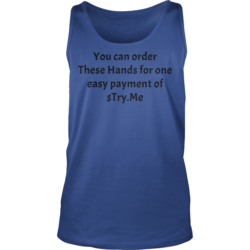 You can order These Hands for one easy payment of $Try.Me shirt unisex tank top
