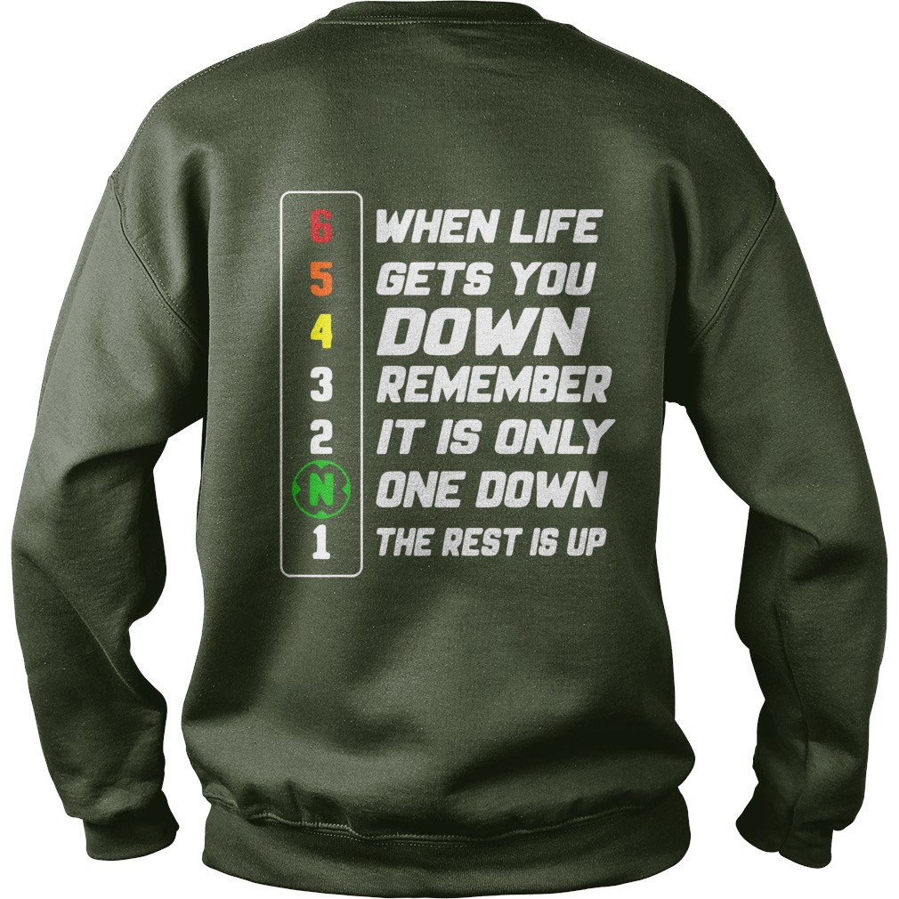 when life gets you down remember it is only one down the rest is up shirt sweat shirt, when life gets you down shirt