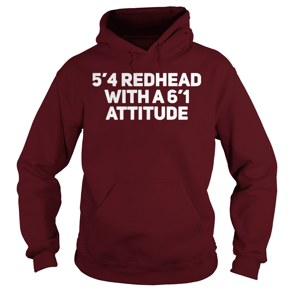 5'4 redhead with a 6'1 attitude shirt hoodie