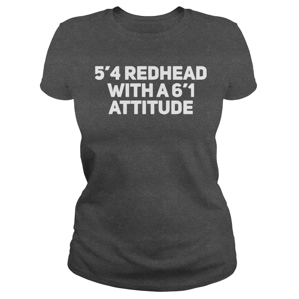 5'4 redhead with a 6'1 attitude shirt lady tee