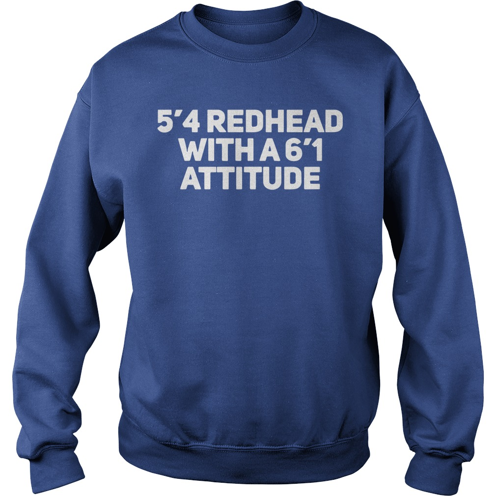 5'4 redhead with a 6'1 attitude shirt sweat shirt