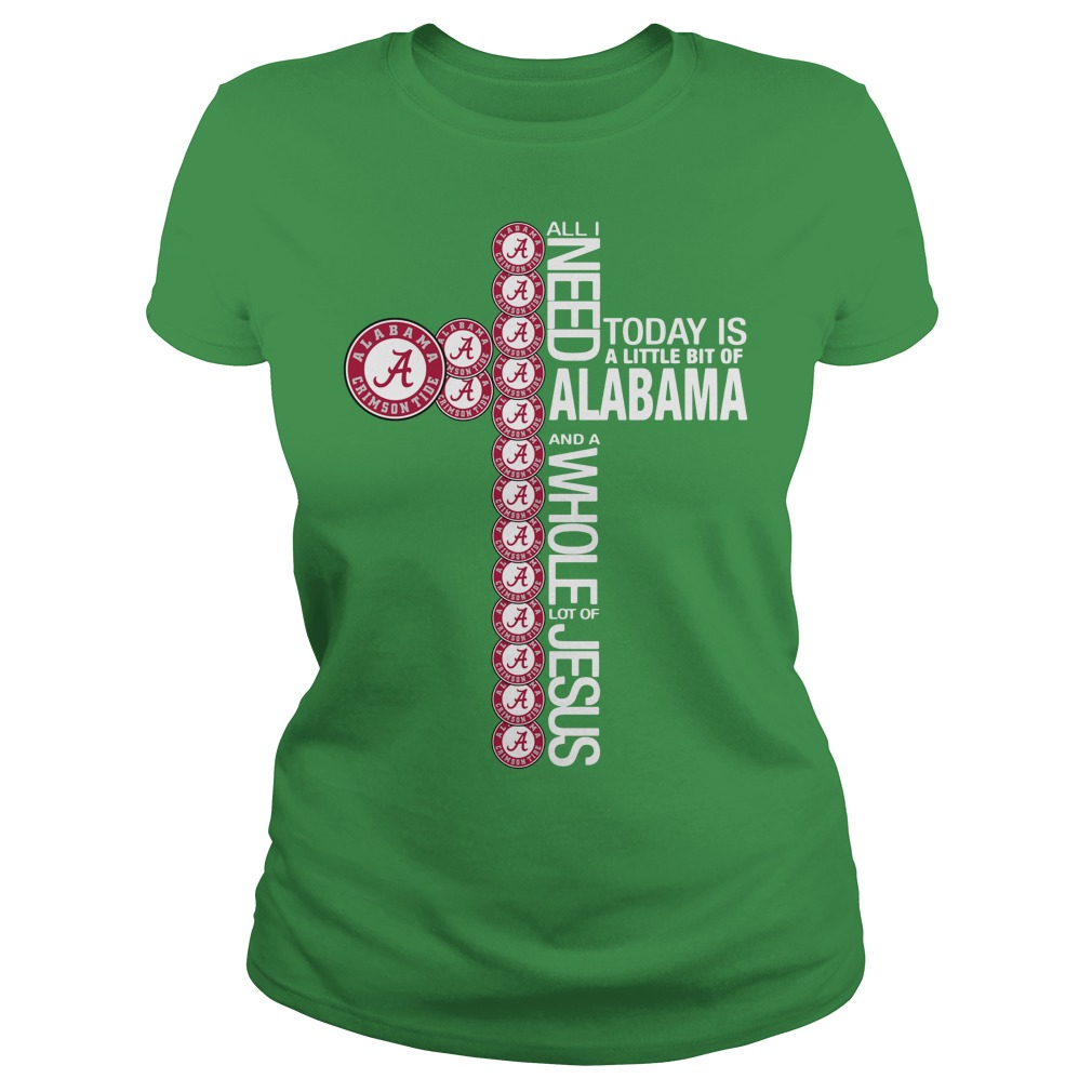 All I need today is a little bit of Alabama Crimson Tide and a whole lot of Jesus shirt lady tee