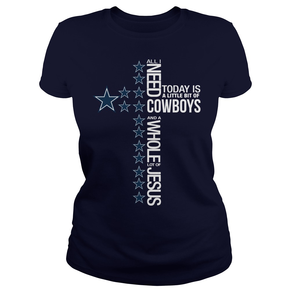 All I need today is a little bit of Dallas Cowboys and a whole lot of Jesus shirt lady tee