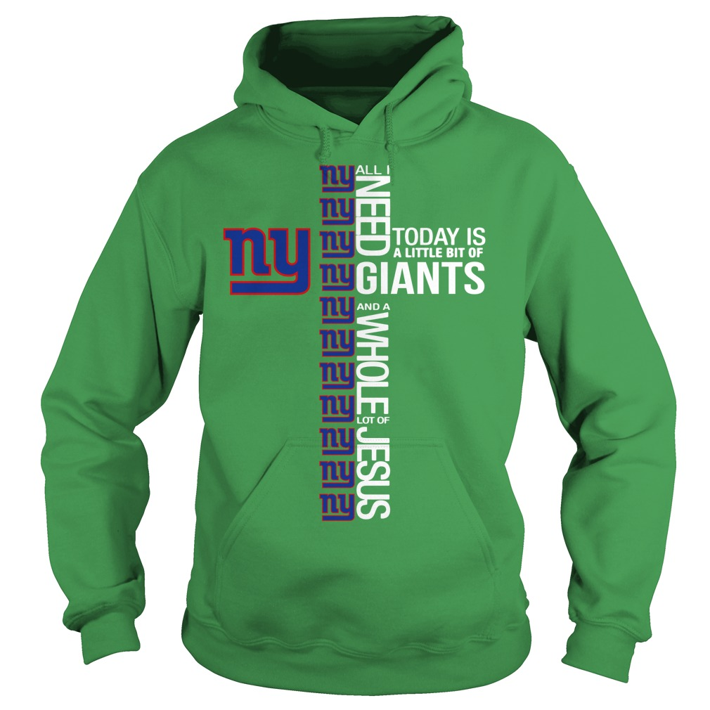 All I need today is a little bit of New York Giants and a whole lot of Jesus shirt hoodie