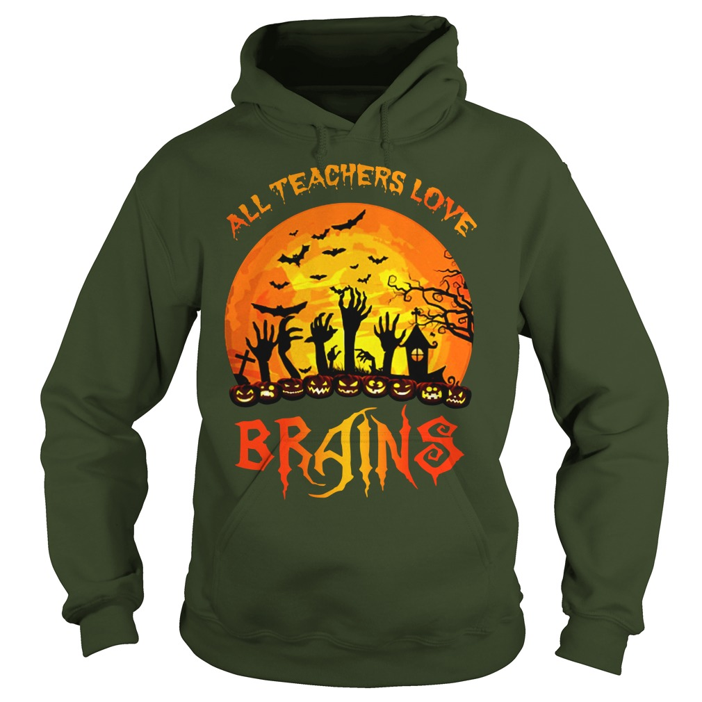 All Teachers Love Brains Halloween shirt hoodie