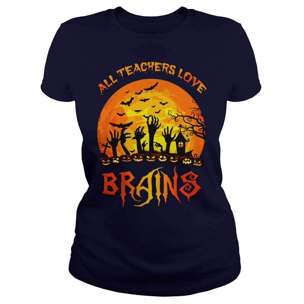 All Teachers Love Brains Halloween shirt lady tee