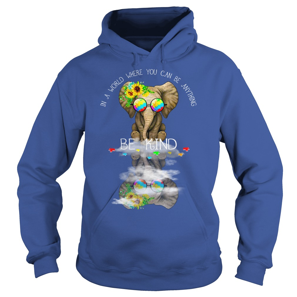 Autism Elephant In a world where you can be anything be kind shirt hoodie