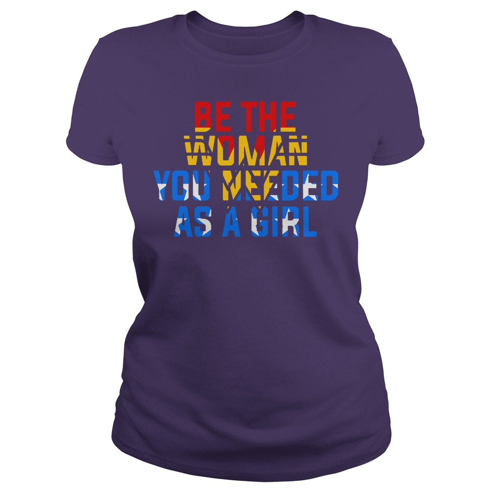 Be the woman you needed as a girl shirt lady tee