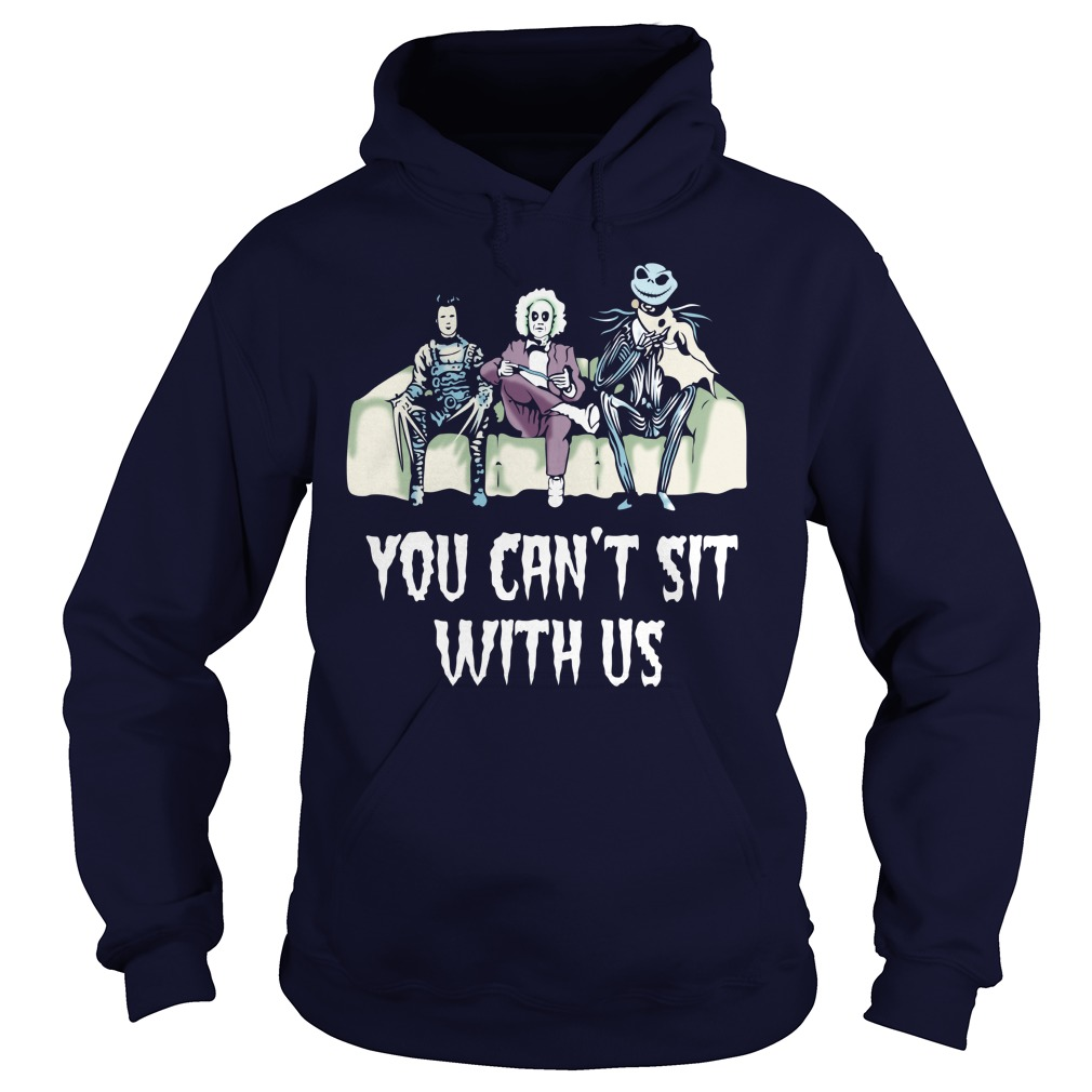 Beetlejuice Edward Jack Tim Burton characters You can't sit with us shirt hoodie