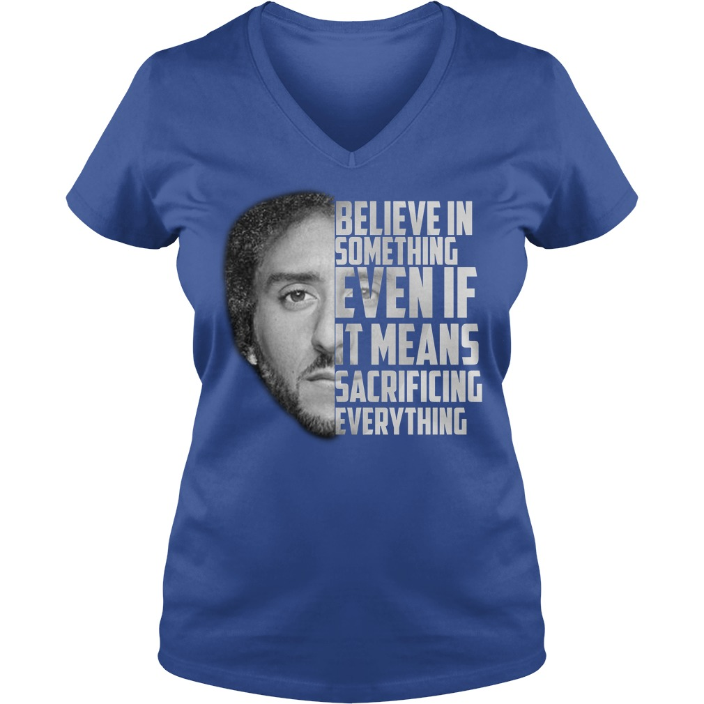 Believe in something even if it means sacrificing everything shirt lady v-neck
