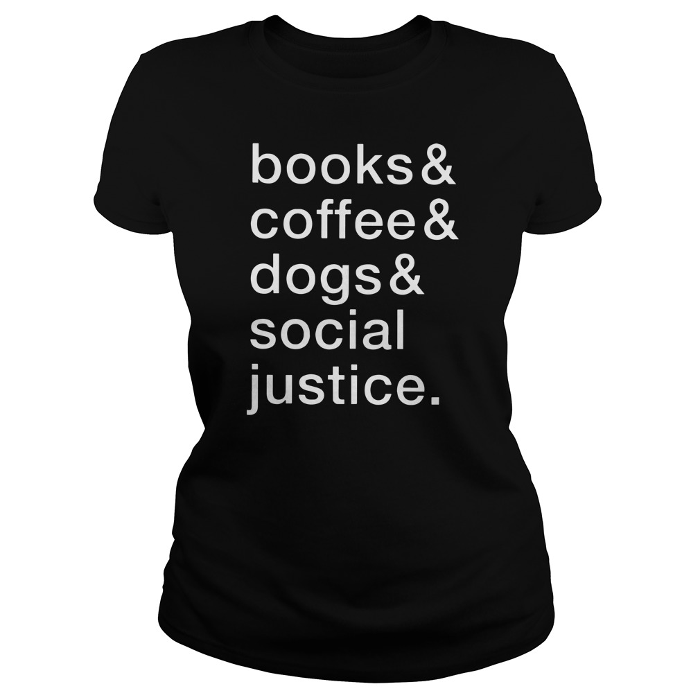Books coffee and dogs social justice shirt lady tee
