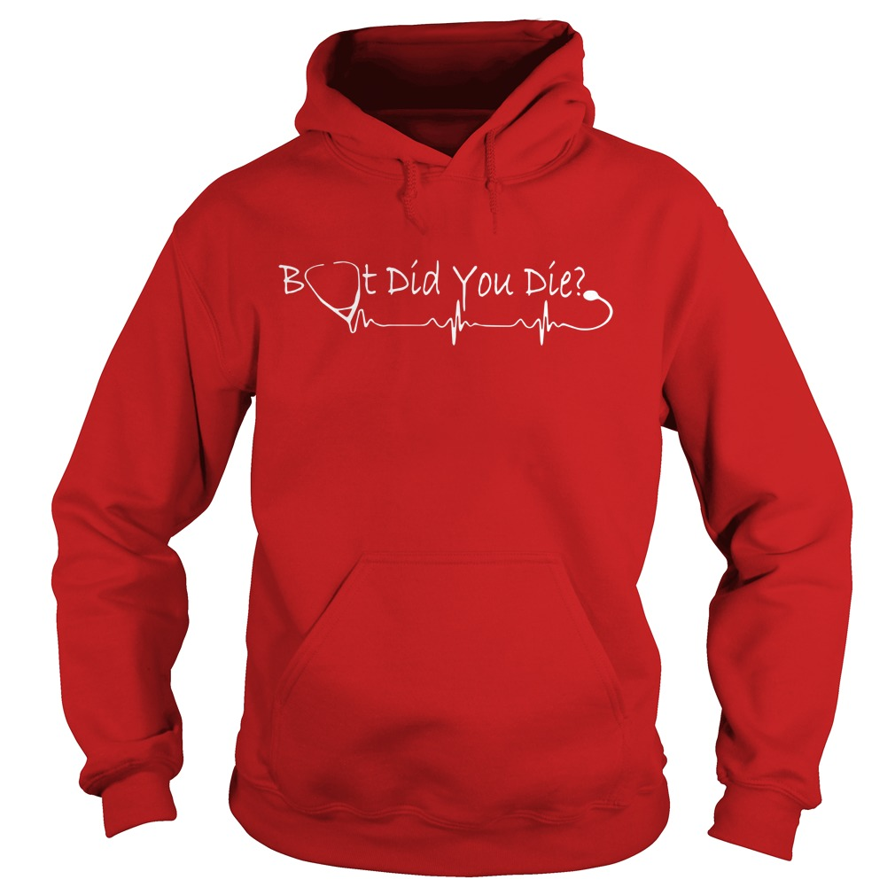 But did you die Nurse shirt hoodie